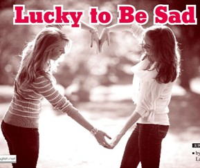 Lucky to Be Sad